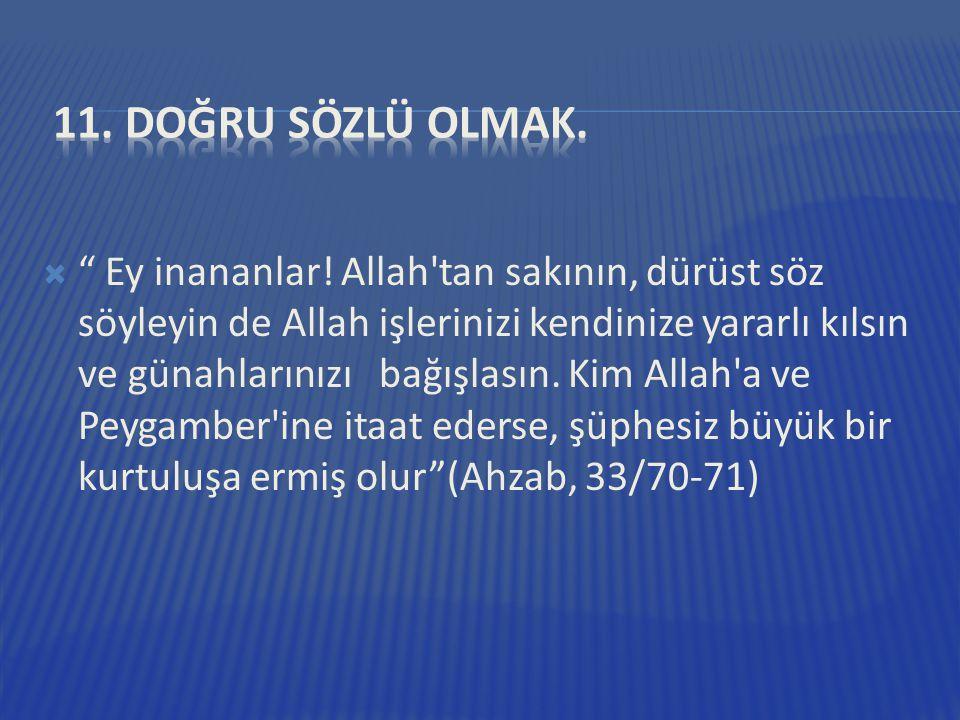 """ """" Ey inananlar! Allah'tan sakının, dürüst söz söyleyin de Allah işlerinizi kendinize yararlı kılsın ve günahlarınızı bağışlasın. Kim Allah'a ve Peyg"""