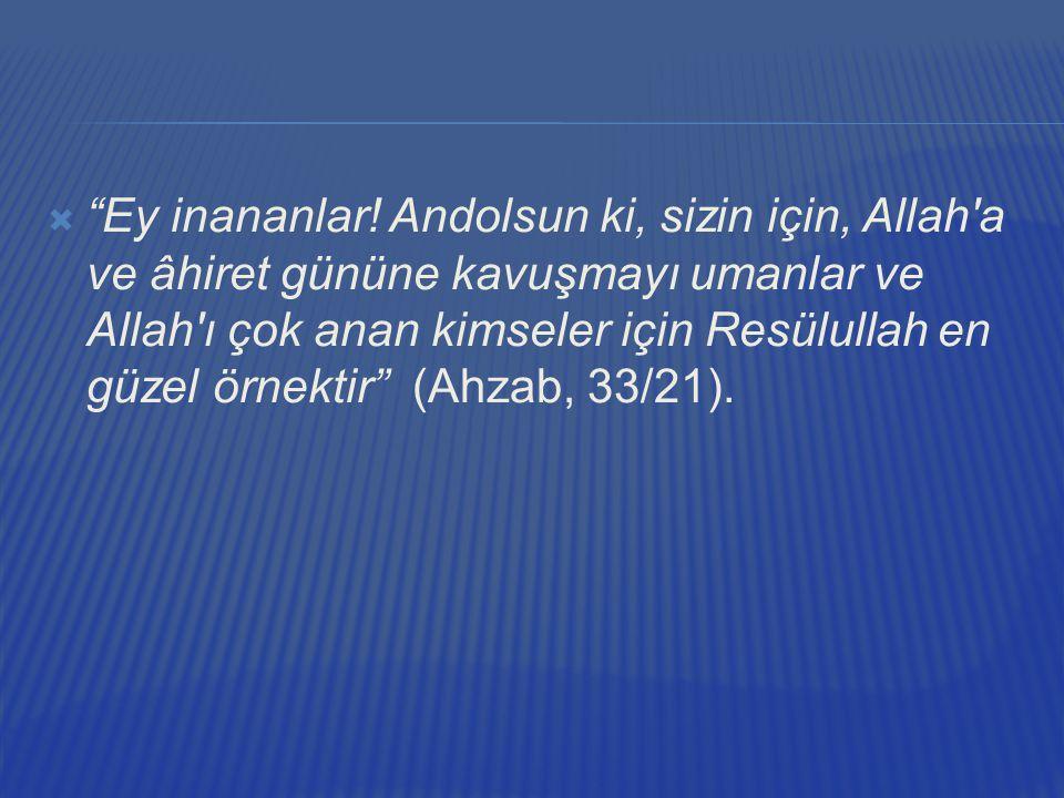 """ """"Ey inananlar! Andolsun ki, sizin için, Allah'a ve âhiret gününe kavuşmayı umanlar ve Allah'ı çok anan kimseler için Resülullah en güzel örnektir"""" ("""