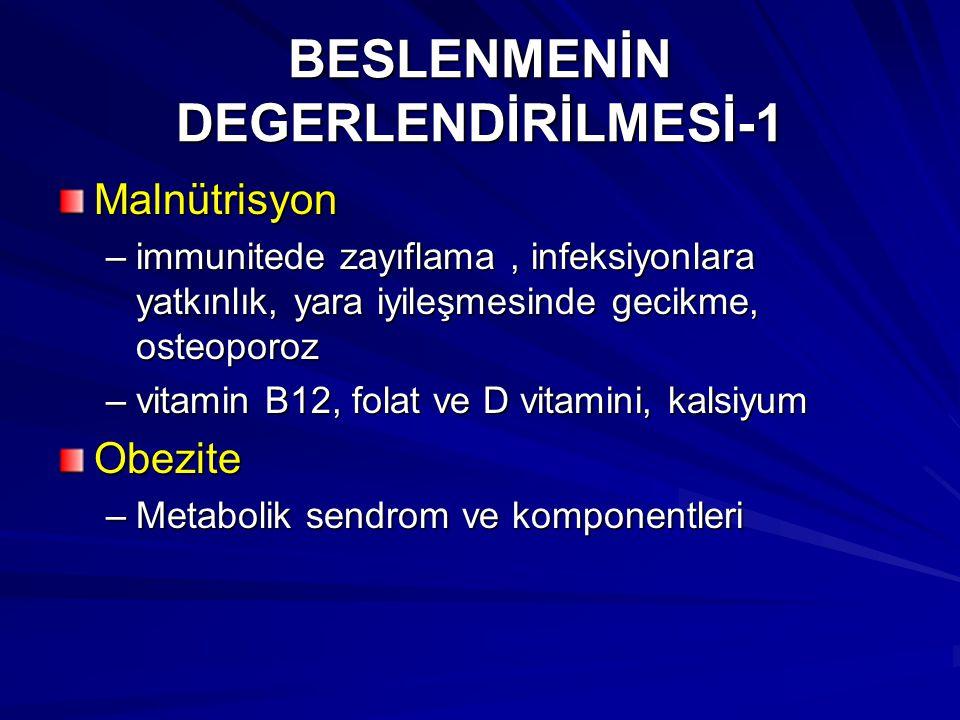 BESLENMENİN DEGERLENDİRİLMESİ-1 Malnütrisyon –immunitede zayıflama, infeksiyonlara yatkınlık, yara iyileşmesinde gecikme, osteoporoz –vitamin B12, fol