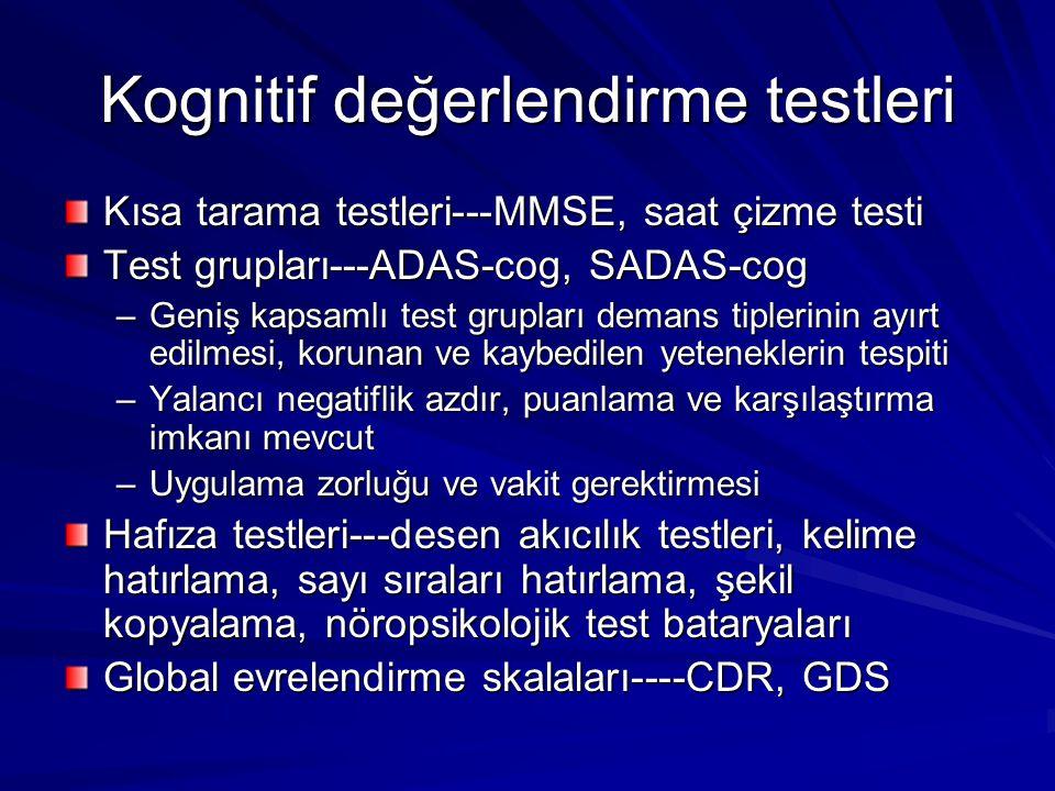 Kognitif değerlendirme testleri Kısa tarama testleri---MMSE, saat çizme testi Test grupları---ADAS-cog, SADAS-cog –Geniş kapsamlı test grupları demans