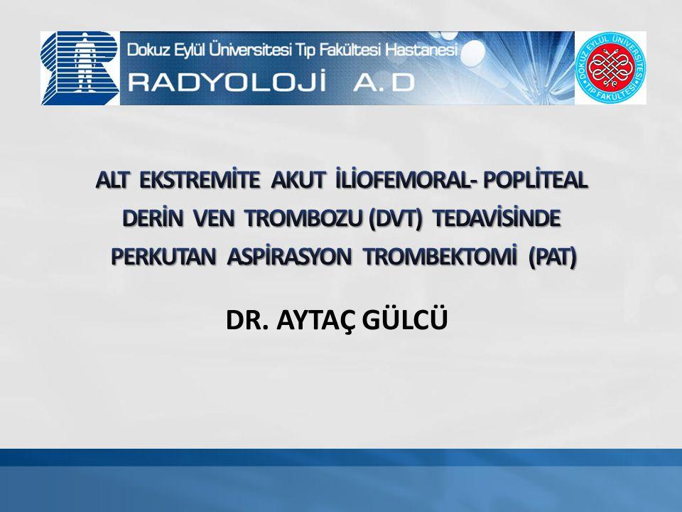 Perkutan aspirasyon trombektomi (PAT) tromboze hemodiyaliz fistüllerin rekanalizasyonunda uygulanmış etkin bir yöntem 6 ay patensi oranı 86% ¹ DVT tedavisinde PAT ile ilgili literatür bilgisi sınırlı PAT: rekanalizasyon oranı 88.9% 2 Duvar ve kapak hasar riski düşük Trombolitik ilaç kullanımı ve hemoraji riski elimine edilmiş 1.Turmel-Rodrigues, L., et al., Manual catheter-directed aspiration and other thrombectomy techniques for declotting native fistulas for hemodialysis.