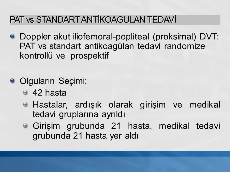PAT vs STANDART ANTİKOAGULAN TEDAVİ Doppler akut iliofemoral-popliteal (proksimal) DVT: PAT vs standart antikoagülan tedavi randomize kontrollü ve pro