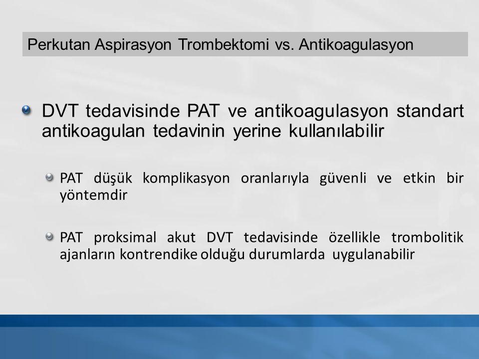 DVT tedavisinde PAT ve antikoagulasyon standart antikoagulan tedavinin yerine kullanılabilir PAT düşük komplikasyon oranlarıyla güvenli ve etkin bir y