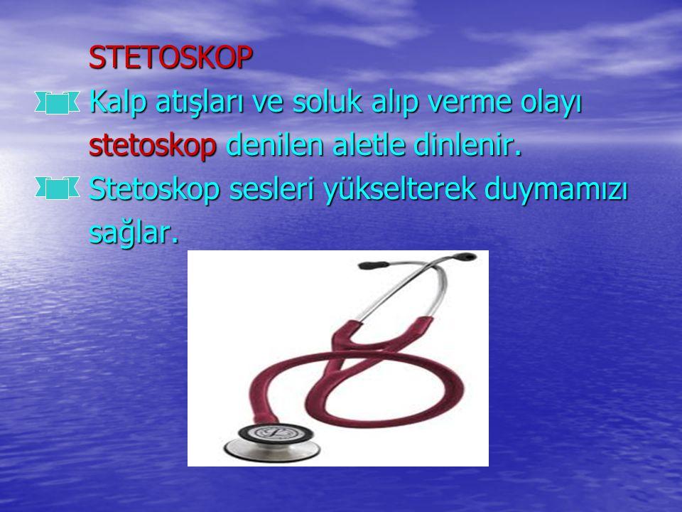 STETOSKOP STETOSKOP Kalp atışları ve soluk alıp verme olayı Kalp atışları ve soluk alıp verme olayı stetoskop denilen aletle dinlenir. stetoskop denil