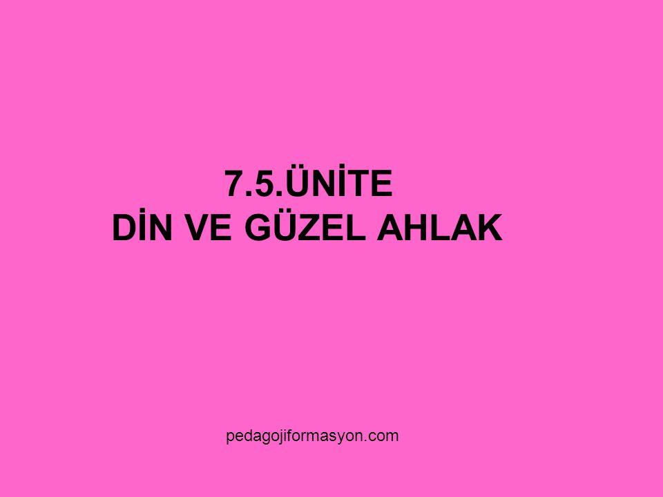 7.5.ÜNİTE DİN VE GÜZEL AHLAK pedagojiformasyon.com