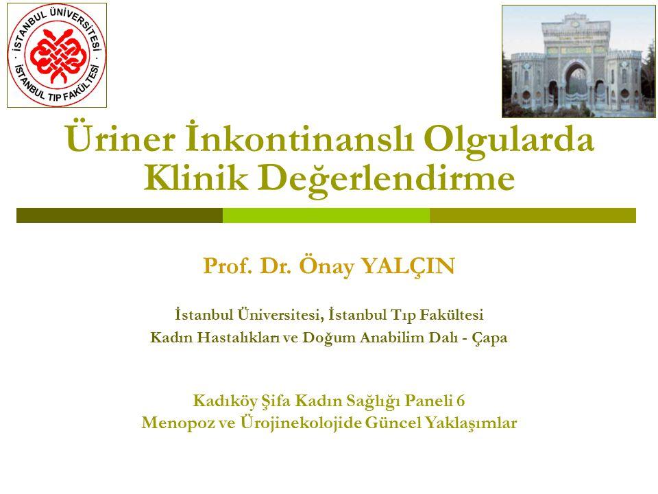 Üriner İnkontinanslı Olgularda Klinik Değerlendirme Prof. Dr. Önay YALÇIN İstanbul Üniversitesi, İstanbul Tıp Fakültesi Kadın Hastalıkları ve Doğum An
