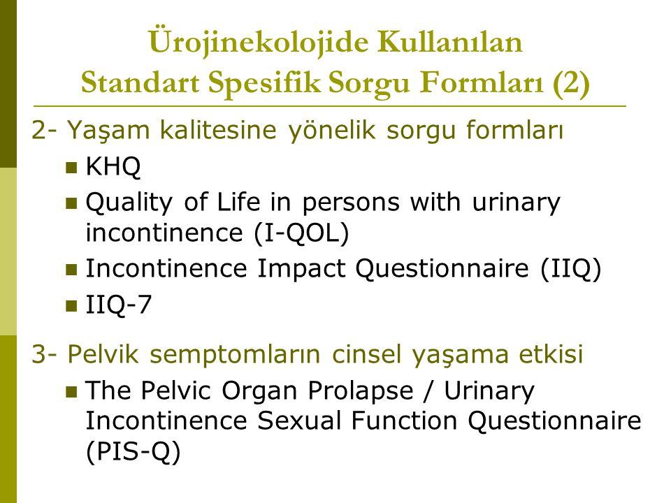 Ürojinekolojide Kullanılan Standart Spesifik Sorgu Formları (2) 2- Yaşam kalitesine yönelik sorgu formları KHQ Quality of Life in persons with urinary