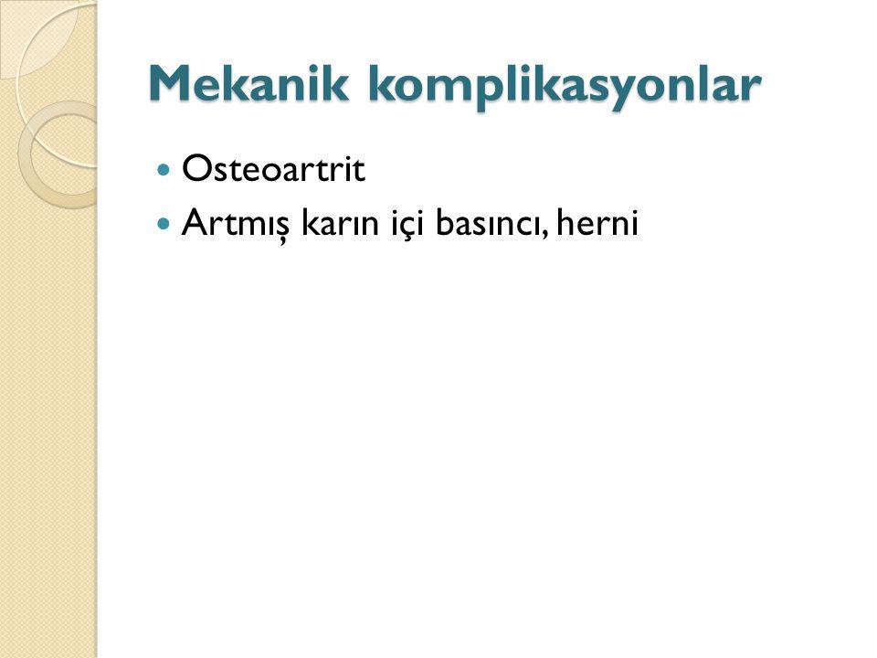 Mekanik komplikasyonlar Osteoartrit Artmış karın içi basıncı, herni