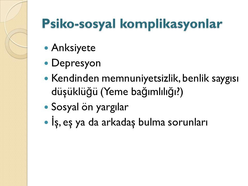 Psiko-sosyal komplikasyonlar Anksiyete Depresyon Kendinden memnuniyetsizlik, benlik saygısı düşüklü ğ ü (Yeme ba ğ ımlılı ğ ı?) Sosyal ön yargılar İ ş, eş ya da arkadaş bulma sorunları