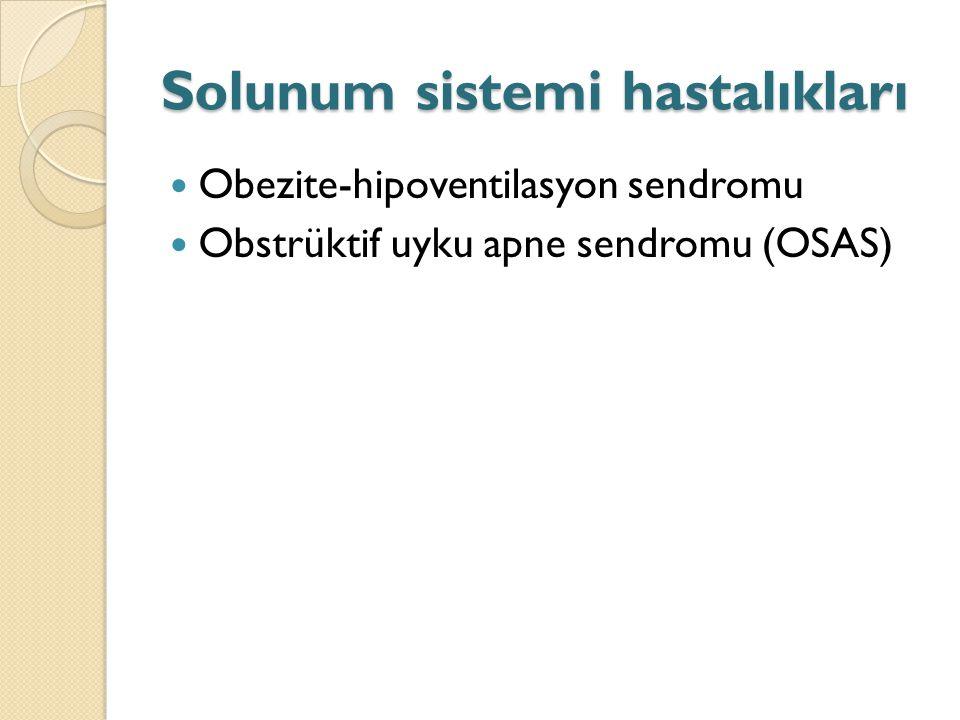 Solunum sistemi hastalıkları Obezite-hipoventilasyon sendromu Obstrüktif uyku apne sendromu (OSAS)