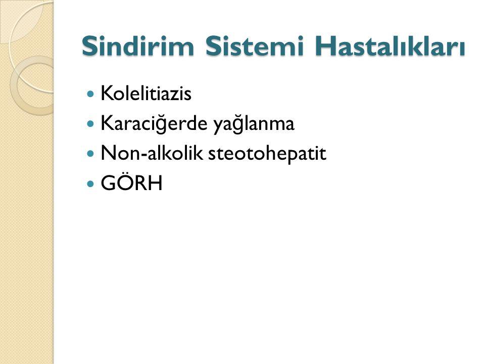 Sindirim Sistemi Hastalıkları Kolelitiazis Karaci ğ erde ya ğ lanma Non-alkolik steotohepatit GÖRH