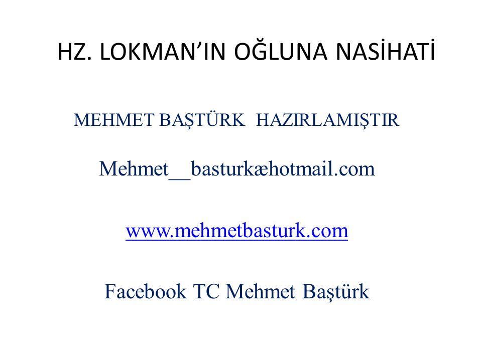 HZ. LOKMAN'IN OĞLUNA NASİHATİ MEHMET BAŞTÜRK HAZIRLAMIŞTIR Mehmet__basturkæhotmail.com www.mehmetbasturk.com Facebook TC Mehmet Baştürk