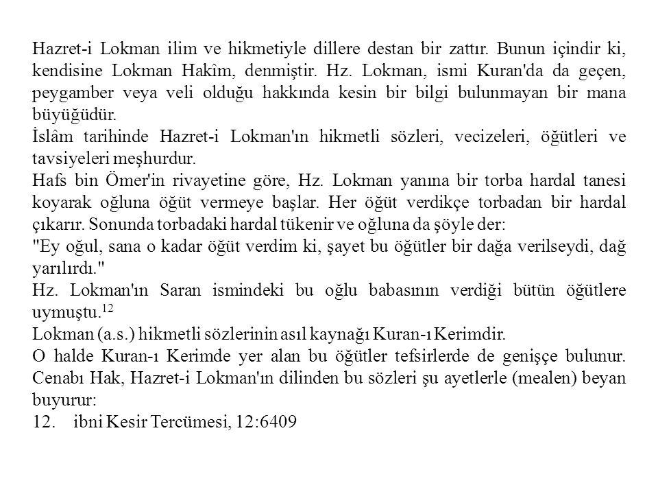 Hazret-i Lokman ilim ve hikmetiyle dillere destan bir zattır. Bunun içindir ki, kendisine Lokman Hakîm, denmiştir. Hz. Lokman, ismi Kuran'da da geçen,