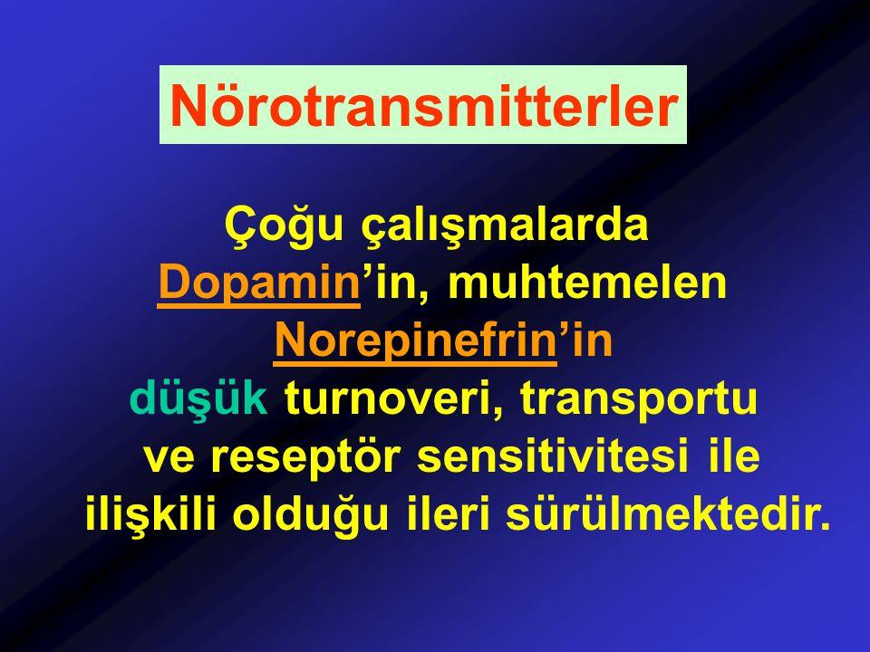 Çoğu çalışmalarda Dopamin'in, muhtemelen Norepinefrin'in düşük turnoveri, transportu ve reseptör sensitivitesi ile ilişkili olduğu ileri sürülmektedir
