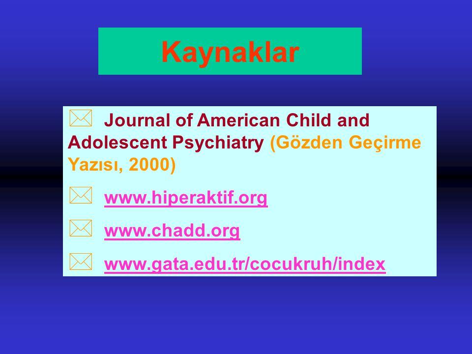 Kaynaklar * Journal of American Child and Adolescent Psychiatry (Gözden Geçirme Yazısı, 2000) * www.hiperaktif.org * www.chadd.org * www.gata.edu.tr/c