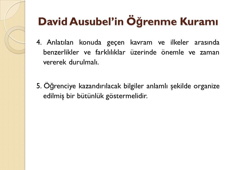 David Ausubel'in Ö ğ renme Kuramı 4.