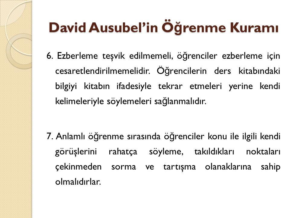 David Ausubel'in Ö ğ renme Kuramı 6.