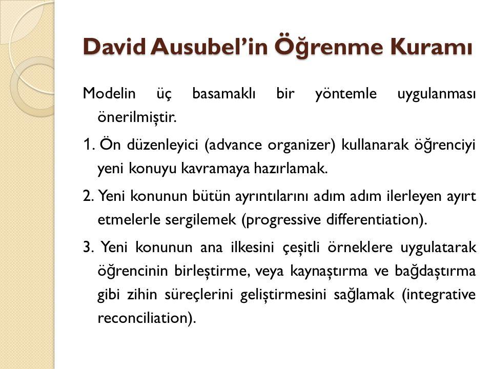 David Ausubel'in Ö ğ renme Kuramı Modelin üç basamaklı bir yöntemle uygulanması önerilmiştir.