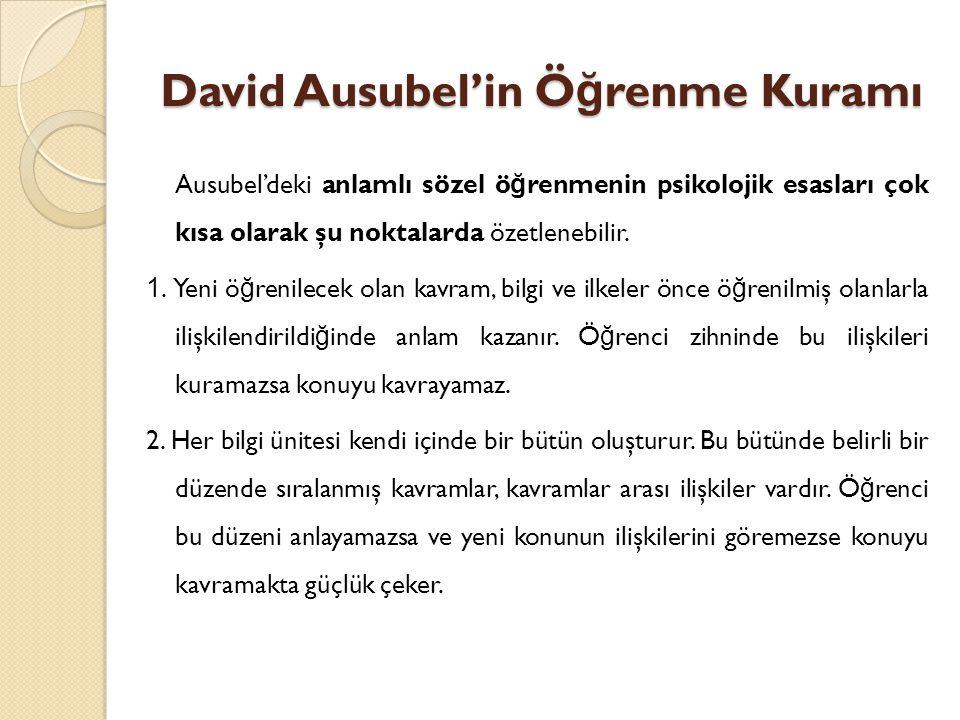 David Ausubel'in Ö ğ renme Kuramı Ausubel'deki anlamlı sözel ö ğ renmenin psikolojik esasları çok kısa olarak şu noktalarda özetlenebilir.