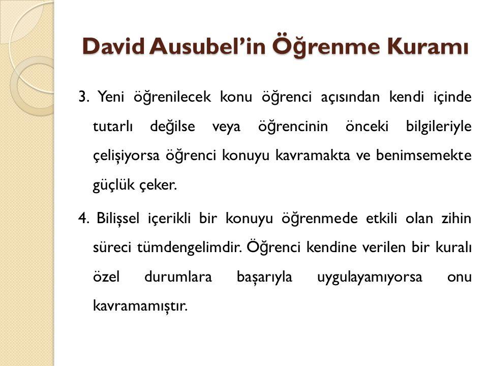 David Ausubel'in Ö ğ renme Kuramı 3.