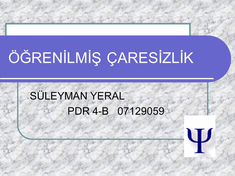 ÖĞRENİLMİŞ ÇARESİZLİK SÜLEYMAN YERAL PDR 4-B 07129059