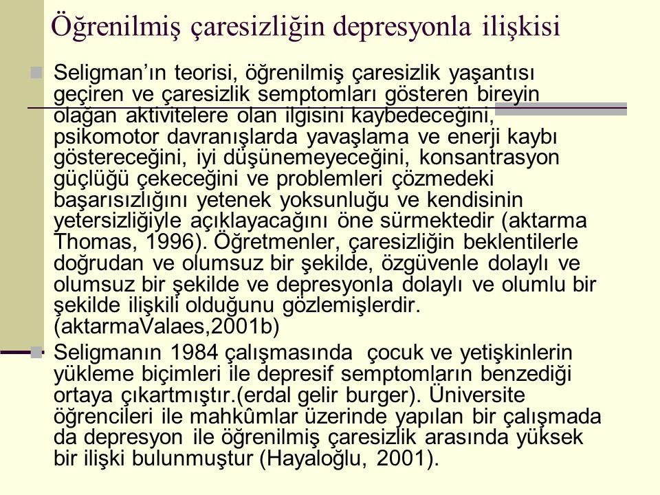 Öğrenilmiş çaresizliğin depresyonla ilişkisi Seligman'ın teorisi, öğrenilmiş çaresizlik yaşantısı geçiren ve çaresizlik semptomları gösteren bireyin olağan aktivitelere olan ilgisini kaybedeceğini, psikomotor davranışlarda yavaşlama ve enerji kaybı göstereceğini, iyi düşünemeyeceğini, konsantrasyon güçlüğü çekeceğini ve problemleri çözmedeki başarısızlığını yetenek yoksunluğu ve kendisinin yetersizliğiyle açıklayacağını öne sürmektedir (aktarma Thomas, 1996).
