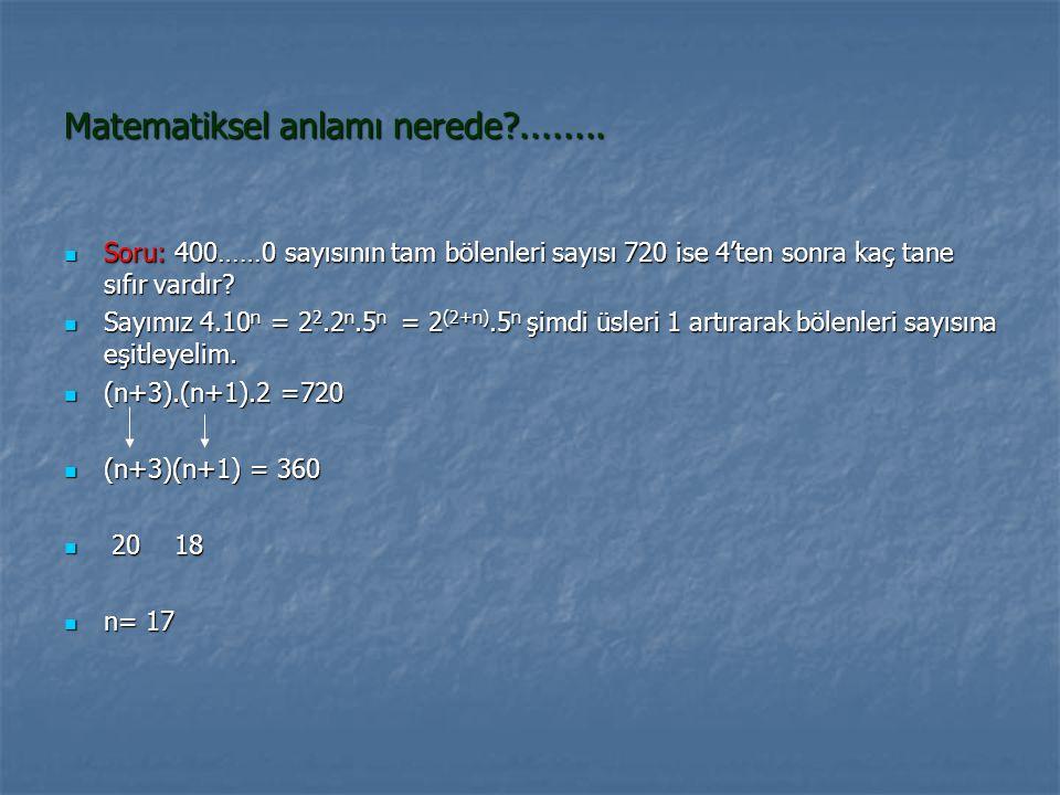 Matematiksel anlamı nerede?........ Soru: 400……0 sayısının tam bölenleri sayısı 720 ise 4'ten sonra kaç tane sıfır vardır? Soru: 400……0 sayısının tam
