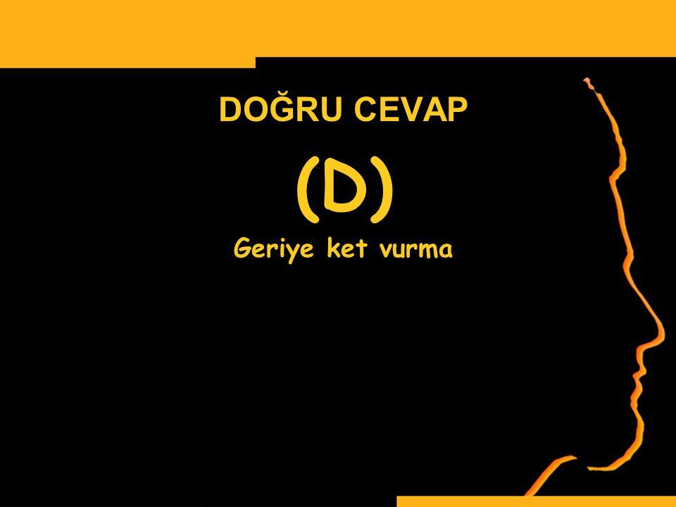 www.ismailbilgin.com DOĞRU CEVAP (D) Geriye ket vurma