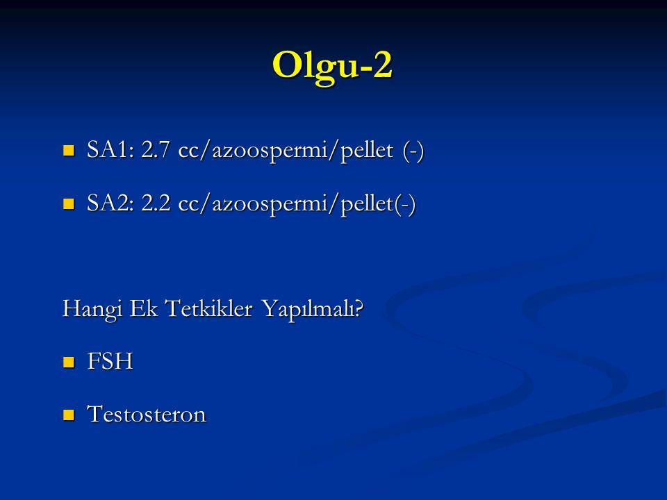 Olgu-2 SA1: 2.7 cc/azoospermi/pellet (-) SA1: 2.7 cc/azoospermi/pellet (-) SA2: 2.2 cc/azoospermi/pellet(-) SA2: 2.2 cc/azoospermi/pellet(-) Hangi Ek