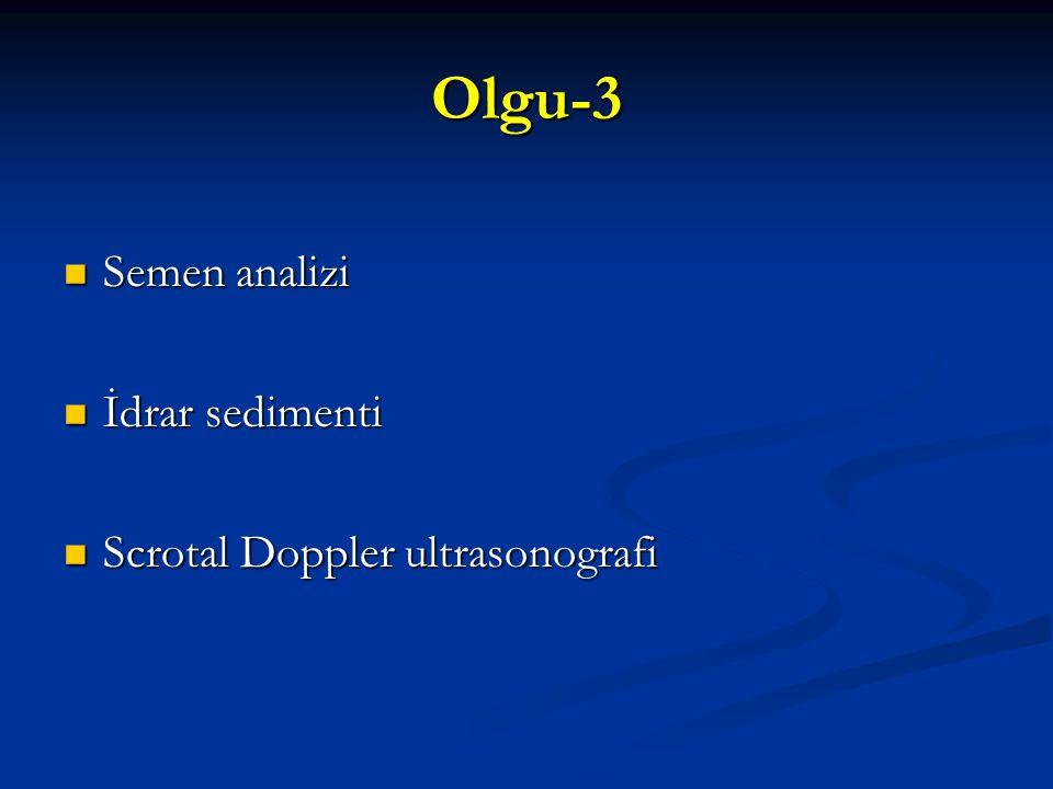 Olgu-3 Semen analizi Semen analizi İdrar sedimenti İdrar sedimenti Scrotal Doppler ultrasonografi Scrotal Doppler ultrasonografi