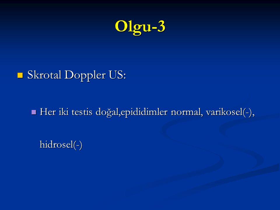 Olgu-3 Skrotal Doppler US: Skrotal Doppler US: Her iki testis doğal,epididimler normal, varikosel(-), hidrosel(-) Her iki testis doğal,epididimler nor