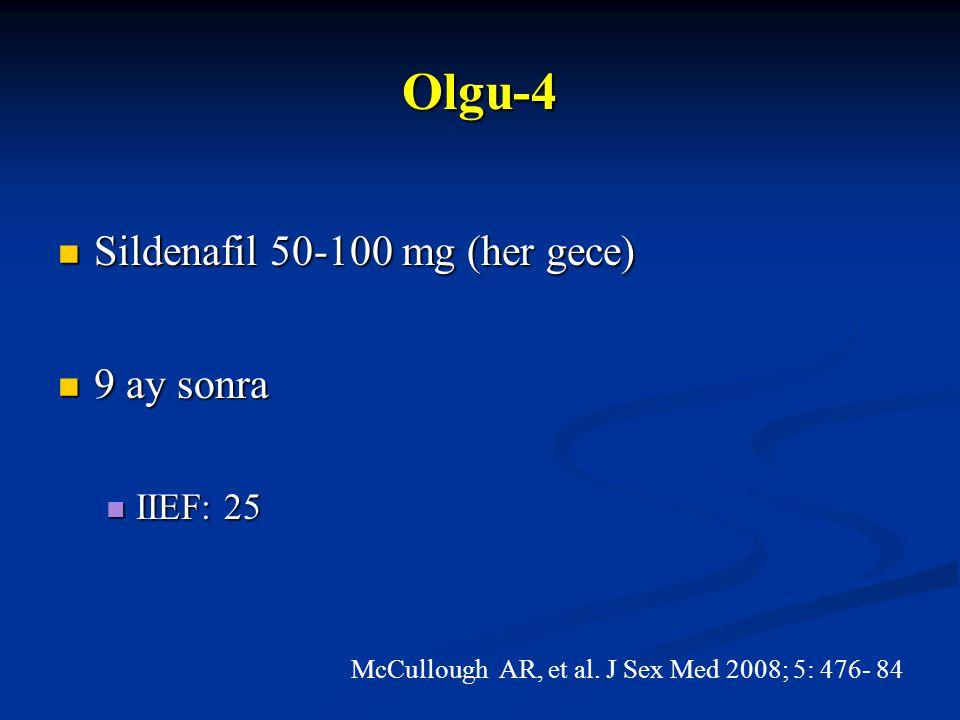Sildenafil 50-100 mg (her gece) Sildenafil 50-100 mg (her gece) 9 ay sonra 9 ay sonra IIEF: 25 IIEF: 25 Olgu-4 McCullough AR, et al. J Sex Med 2008; 5