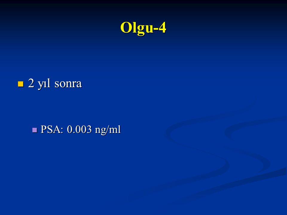 2 yıl sonra 2 yıl sonra PSA: 0.003 ng/ml PSA: 0.003 ng/ml Olgu-4