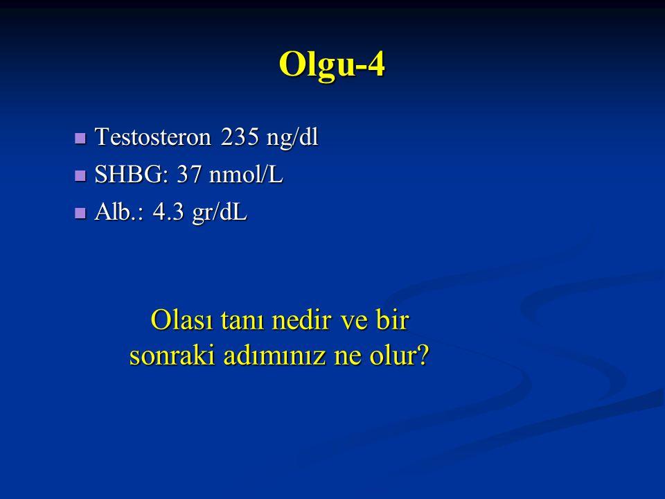 Testosteron 235 ng/dl Testosteron 235 ng/dl SHBG: 37 nmol/L SHBG: 37 nmol/L Alb.: 4.3 gr/dL Alb.: 4.3 gr/dL Olası tanı nedir ve bir sonraki adımınız n