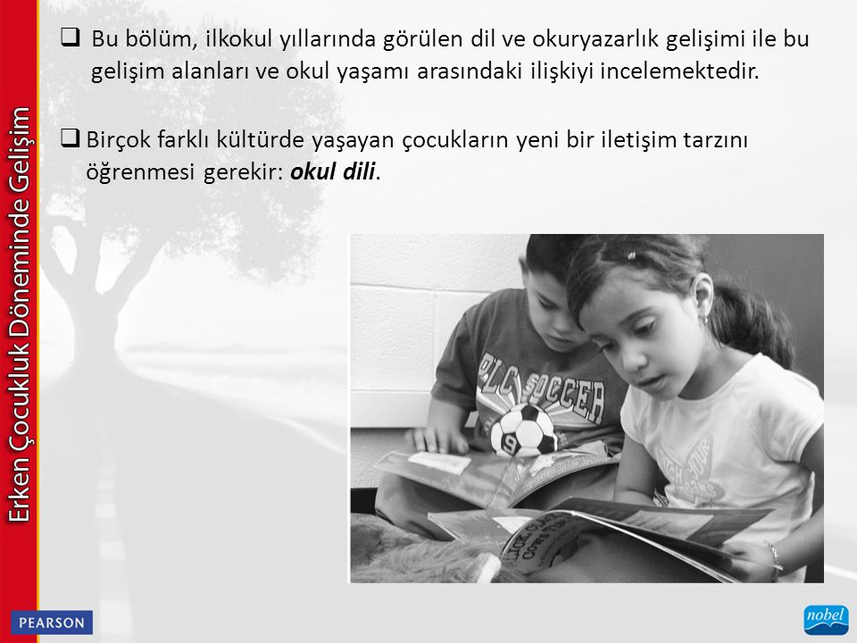  Bu bölüm, ilkokul yıllarında görülen dil ve okuryazarlık gelişimi ile bu gelişim alanları ve okul yaşamı arasındaki ilişkiyi incelemektedir.  Birço