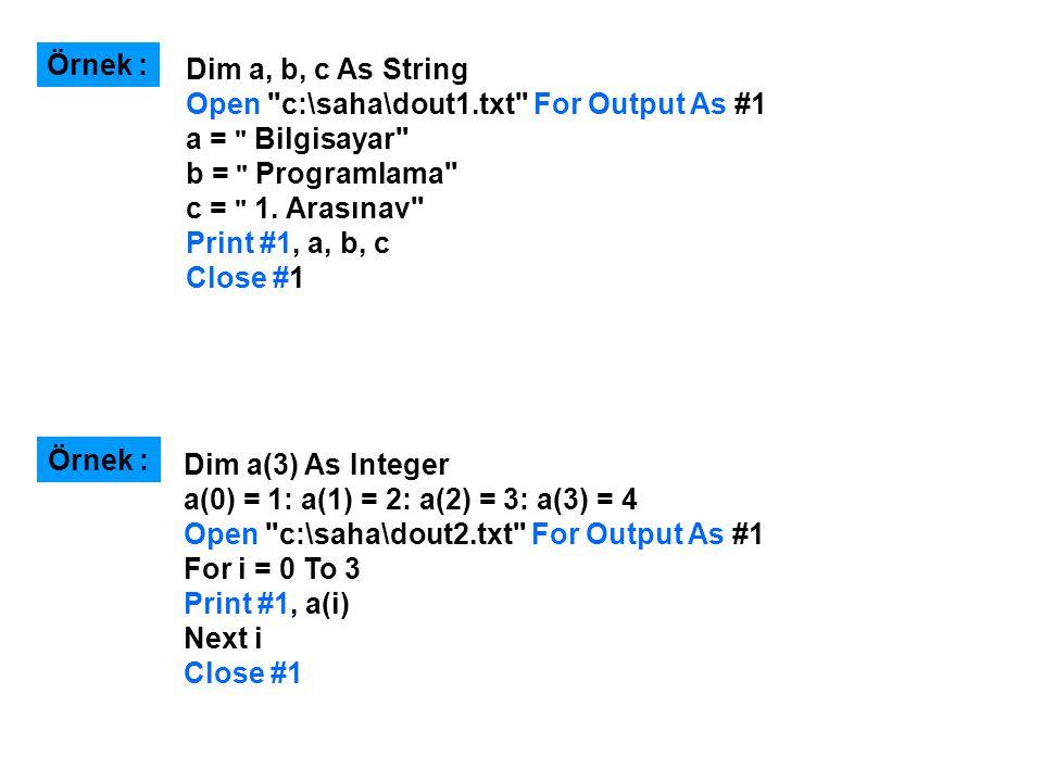 Dim a, b, c As String Open c:\saha\dout1.txt For Output As #1 a = Bilgisayar b = Programlama c = 1.
