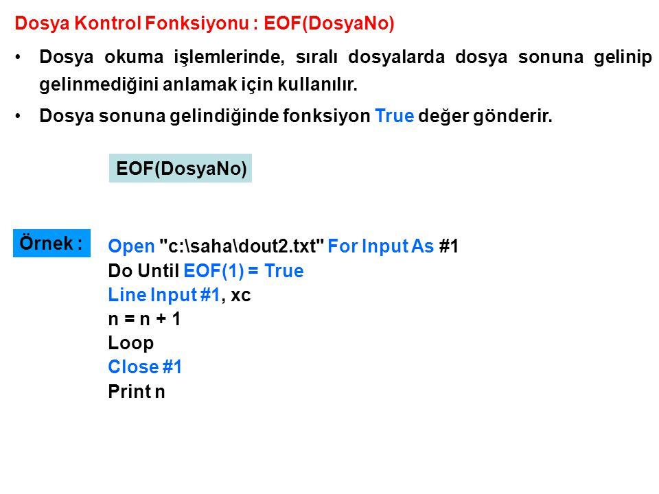 Dosya Kontrol Fonksiyonu : EOF(DosyaNo) Dosya okuma işlemlerinde, sıralı dosyalarda dosya sonuna gelinip gelinmediğini anlamak için kullanılır. Dosya