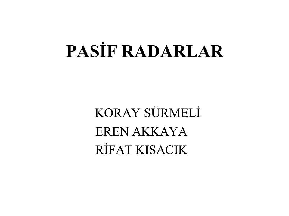 Pasif Radarlar  Pasif radarlar herhangi bir sinyal üretmeden ortamda var olan sinyalleri kullanarak hedef tespiti yapan radarlardır.