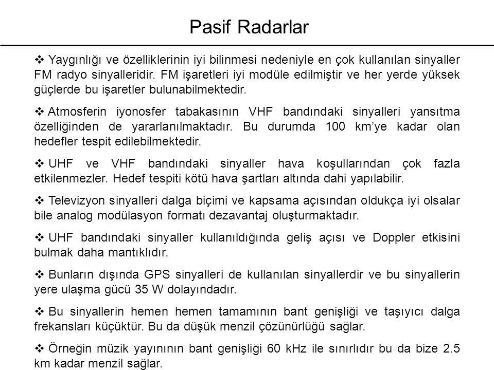 Pasif Radarlar  Yaygınlığı ve özelliklerinin iyi bilinmesi nedeniyle en çok kullanılan sinyaller FM radyo sinyalleridir. FM işaretleri iyi modüle edi