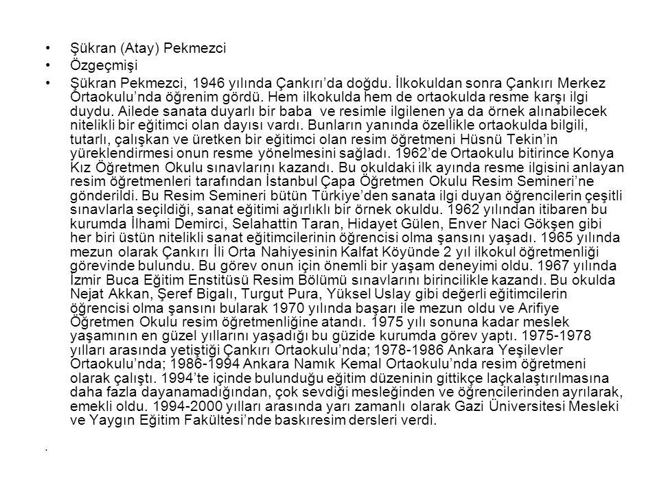 Şükran (Atay) Pekmezci Özgeçmişi Şükran Pekmezci, 1946 yılında Çankırı'da doğdu. İlkokuldan sonra Çankırı Merkez Ortaokulu'nda öğrenim gördü. Hem ilko