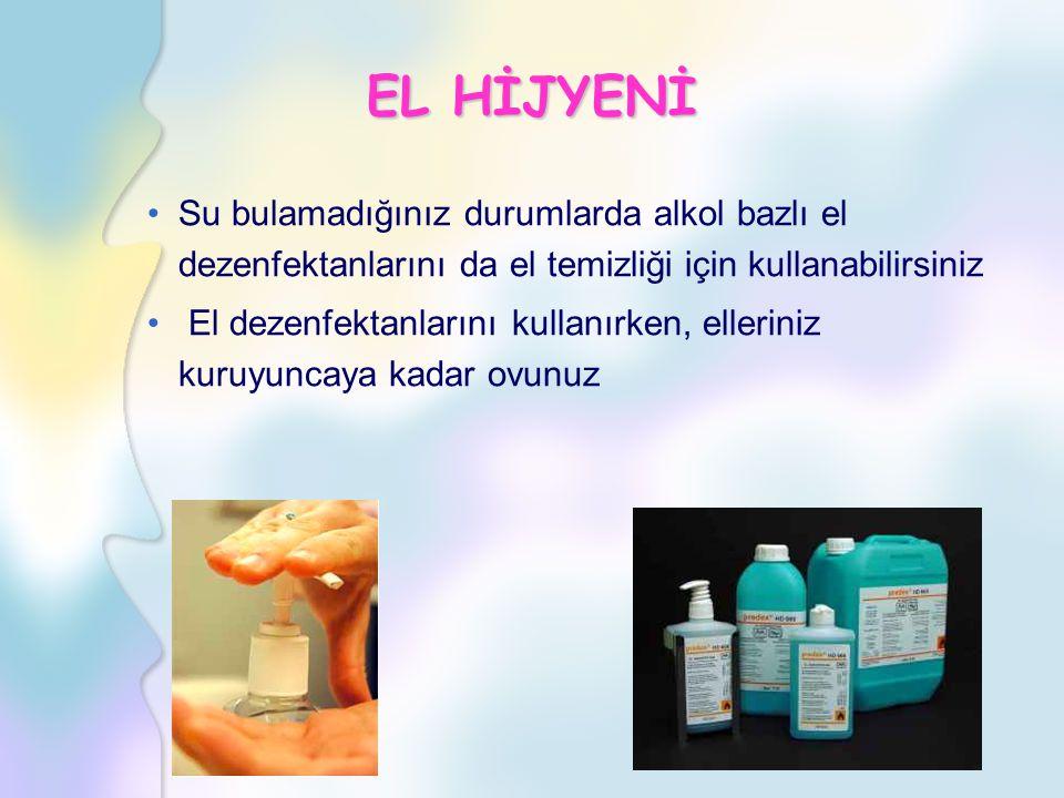 EL HİJYENİ Su bulamadığınız durumlarda alkol bazlı el dezenfektanlarını da el temizliği için kullanabilirsiniz El dezenfektanlarını kullanırken, elleriniz kuruyuncaya kadar ovunuz
