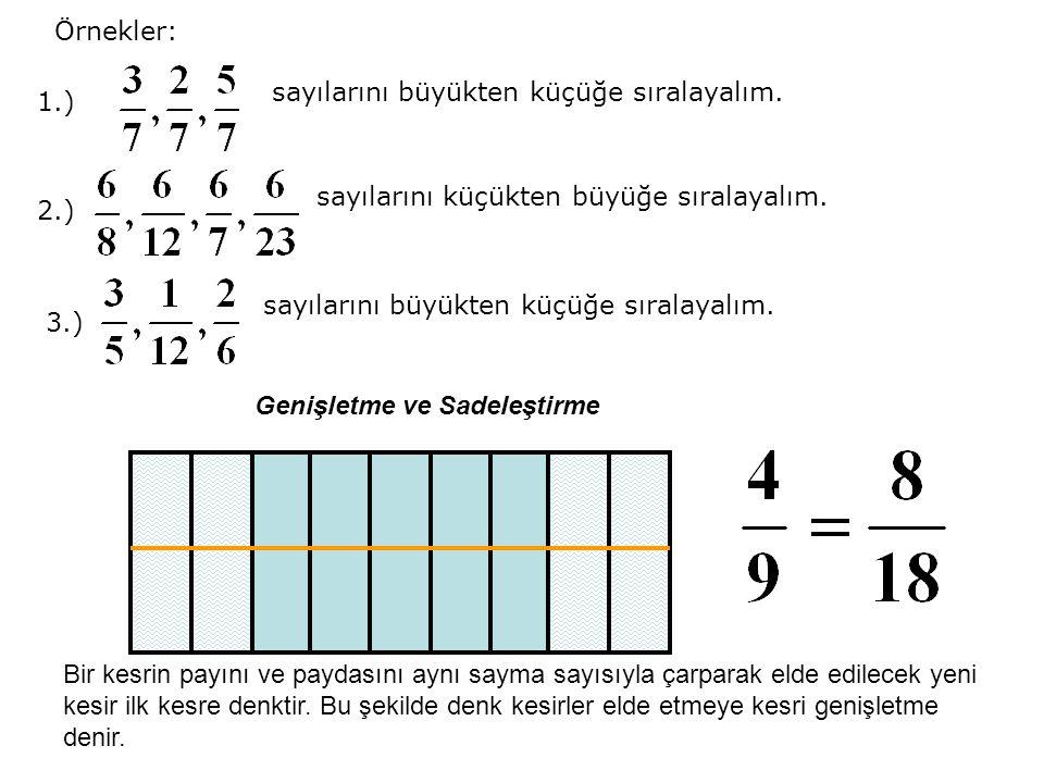 1.) sayılarını büyükten küçüğe sıralayalım.2.) sayılarını küçükten büyüğe sıralayalım.