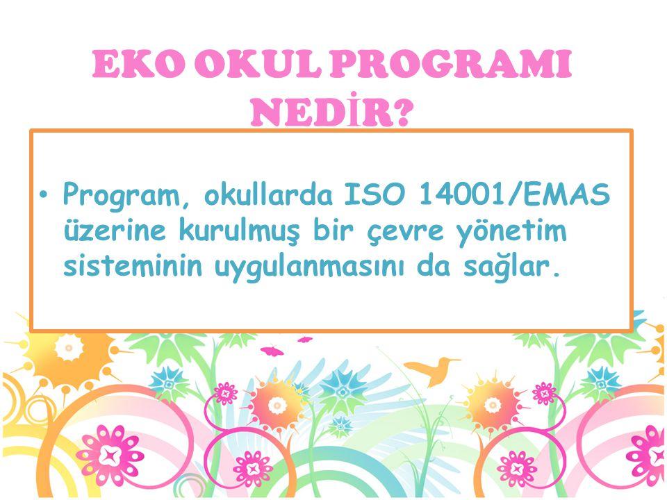 Program, okullarda ISO 14001/EMAS üzerine kurulmuş bir çevre yönetim sisteminin uygulanmasını da sağlar. EKO OKUL PROGRAMI NED İ R?