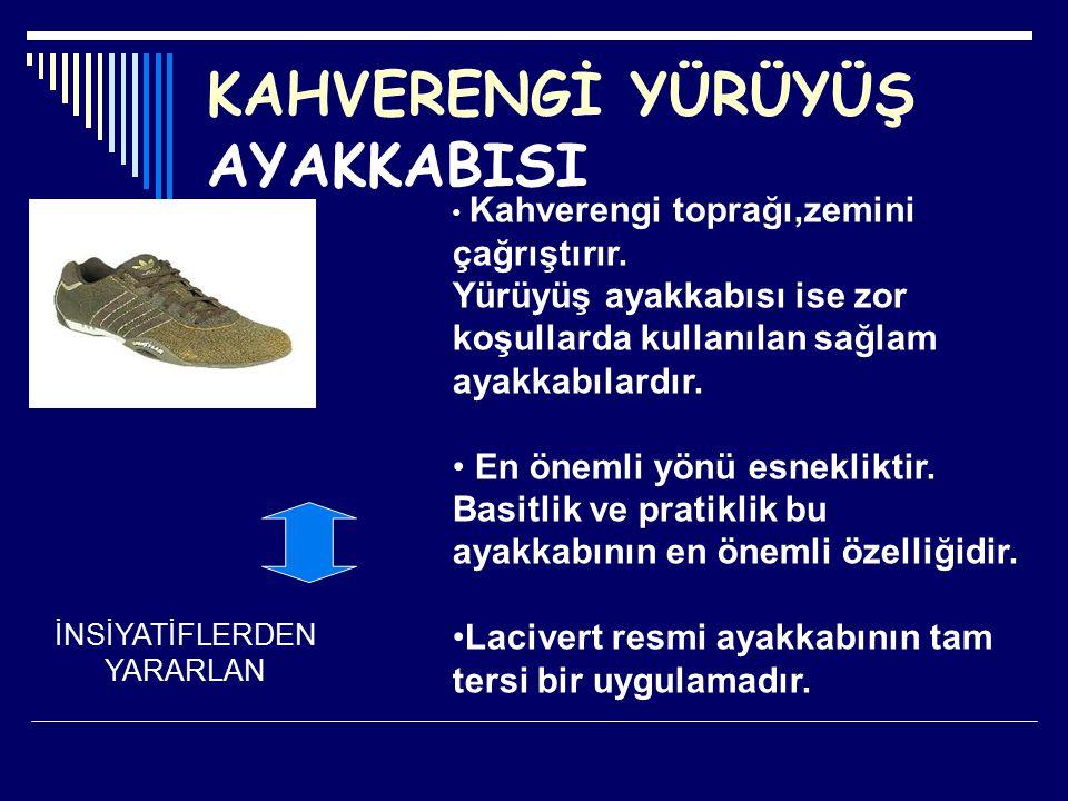 KAHVERENGİ YÜRÜYÜŞ AYAKKABISI İNSİYATİFLERDEN YARARLAN Kahverengi toprağı,zemini çağrıştırır. Yürüyüş ayakkabısı ise zor koşullarda kullanılan sağlam