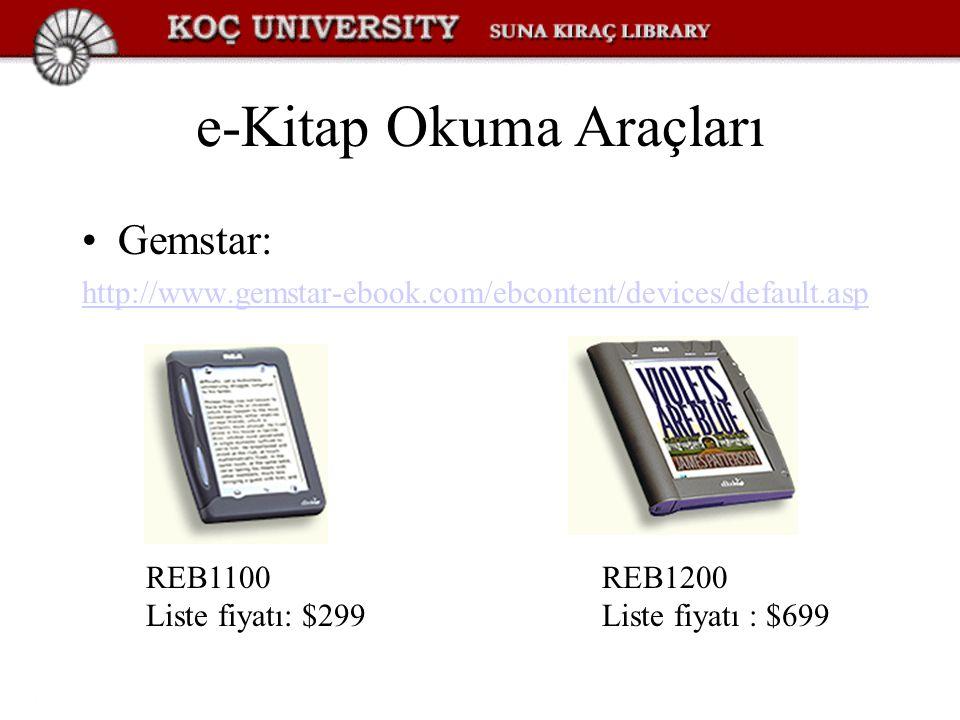 e-Kitap Okuma Araçları Gemstar: http://www.gemstar-ebook.com/ebcontent/devices/default.asp REB1100 Liste fiyatı: $299 REB1200 Liste fiyatı : $699