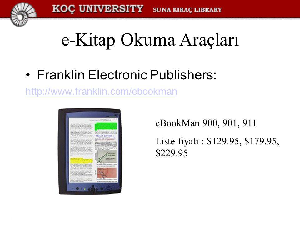 e-Kitap Okuma Araçları Franklin Electronic Publishers: http://www.franklin.com/ebookman eBookMan 900, 901, 911 Liste fiyatı : $129.95, $179.95, $229.95