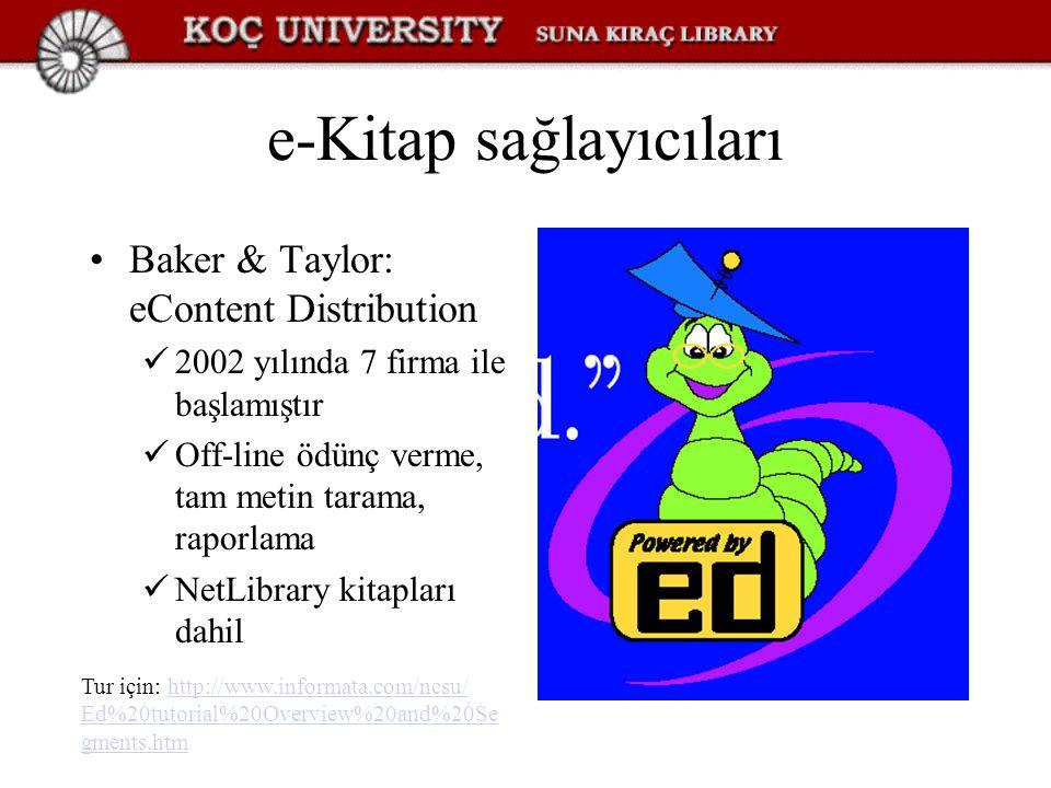 e-Kitap sağlayıcıları Baker & Taylor: eContent Distribution 2002 yılında 7 firma ile başlamıştır Off-line ödünç verme, tam metin tarama, raporlama NetLibrary kitapları dahil Tur için: http://www.informata.com/ncsu/http://www.informata.com/ncsu/ Ed%20tutorial%20Overview%20and%20Se gments.htm