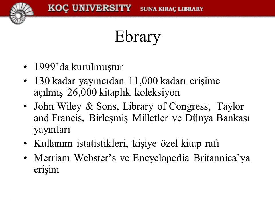 Ebrary 1999'da kurulmuştur 130 kadar yayıncıdan 11,000 kadarı erişime açılmış 26,000 kitaplık koleksiyon John Wiley & Sons, Library of Congress, Taylor and Francis, Birleşmiş Milletler ve Dünya Bankası yayınları Kullanım istatistikleri, kişiye özel kitap rafı Merriam Webster's ve Encyclopedia Britannica'ya erişim