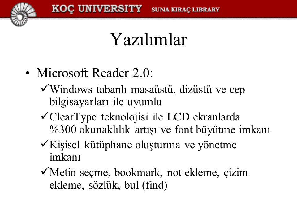 Yazılımlar Microsoft Reader 2.0: Windows tabanlı masaüstü, dizüstü ve cep bilgisayarları ile uyumlu ClearType teknolojisi ile LCD ekranlarda %300 okunaklılık artışı ve font büyütme imkanı Kişisel kütüphane oluşturma ve yönetme imkanı Metin seçme, bookmark, not ekleme, çizim ekleme, sözlük, bul (find)