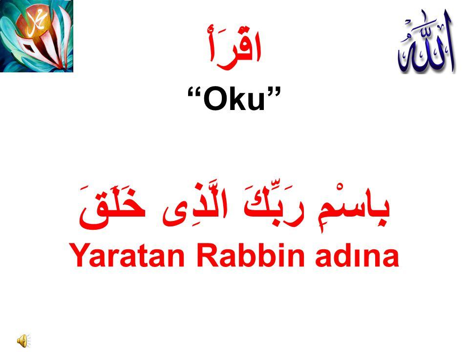 """اقْرَأْ """"Oku"""" بِاسْمِ رَبِّكَ الَّذِى خَلَقَ Yaratan Rabbin adına"""